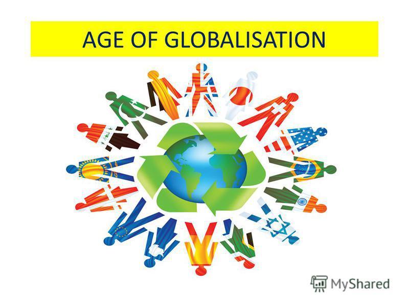 AGE OF GLOBALISATION