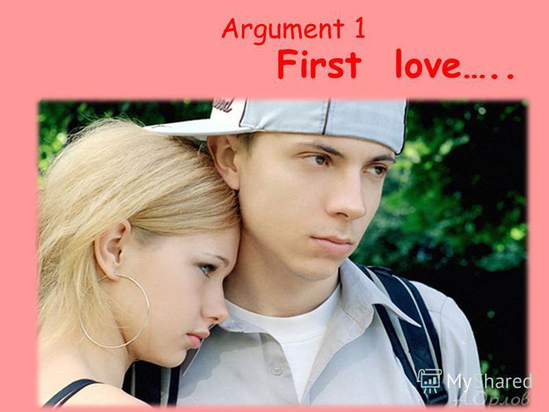 Argument 1 First love…..