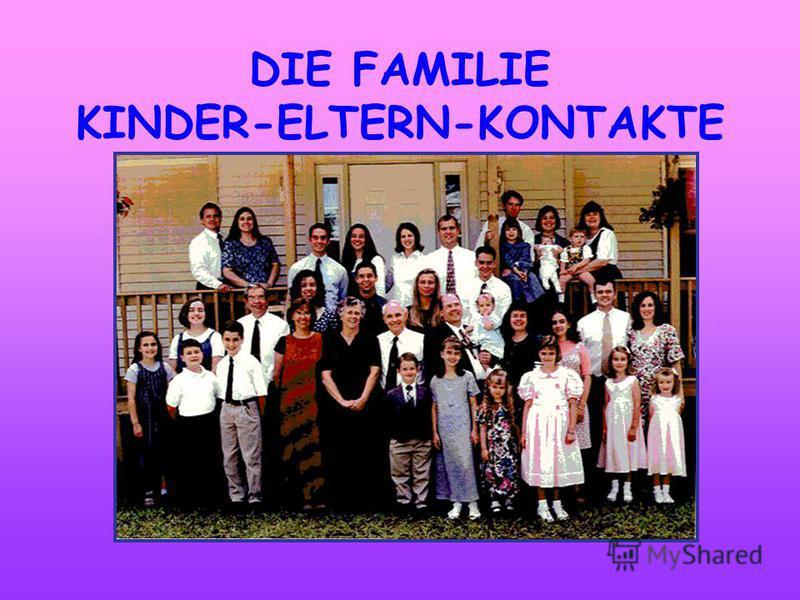 DIE FAMILIE KINDER-ELTERN-KONTAKTE