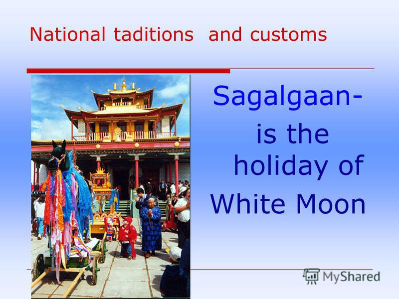 National taditions and customs Sagalgaan- is the holiday of White Moon
