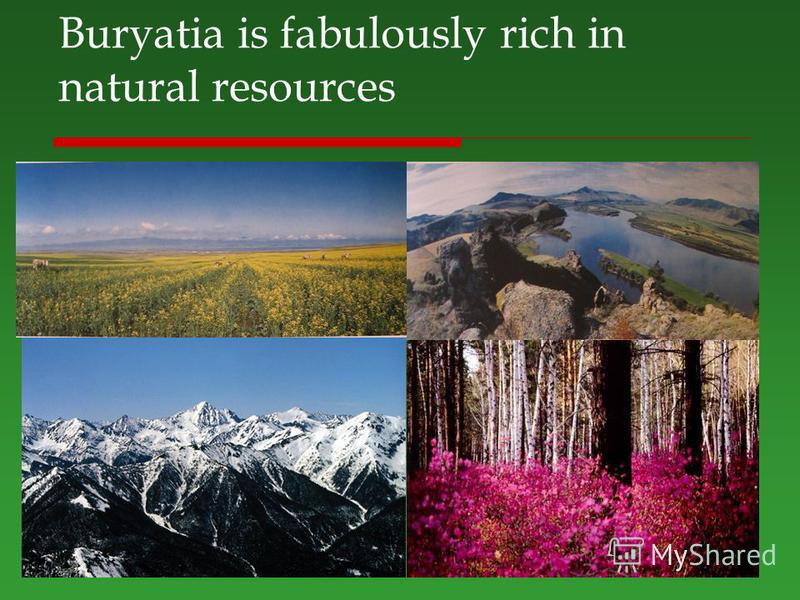 Buryatia is fabulously rich in natural resources