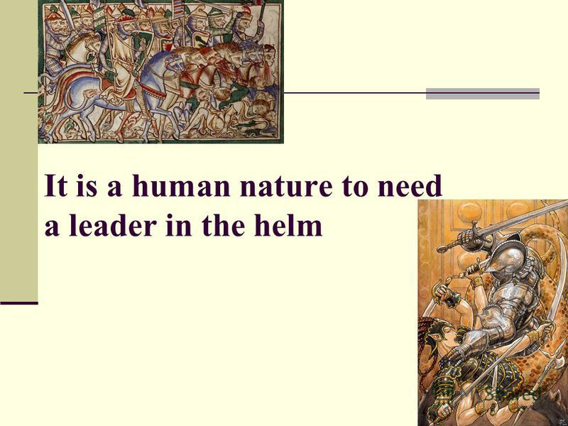 It is a human nature to need a leader in the helm