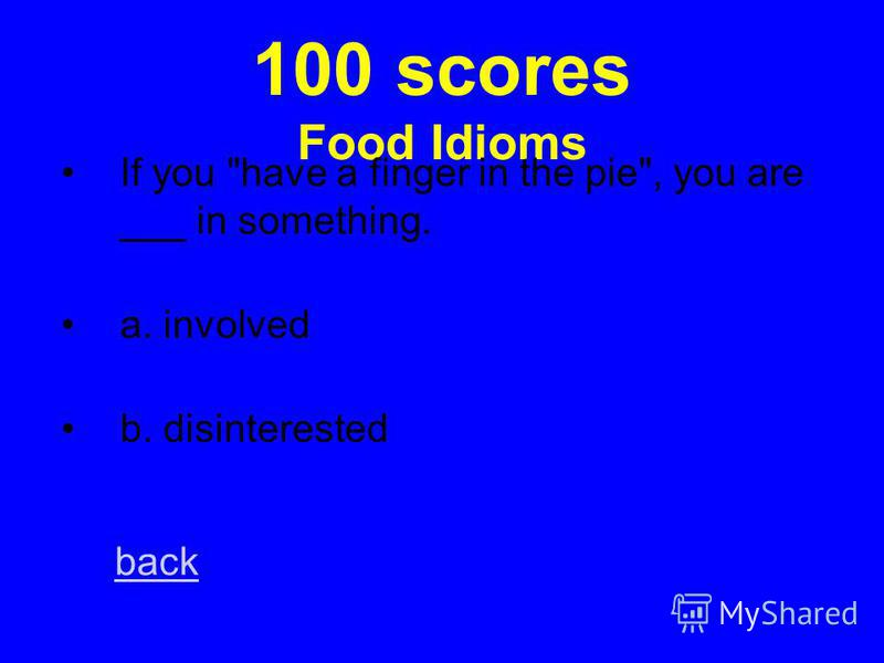80 scores Food Idioms If you are cool as a cucumber, you are ___. a. panicked b. calm back