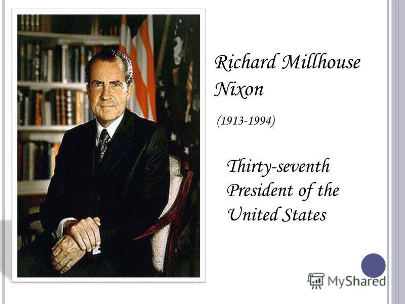 Richard Millhouse Nixon (1913-1994) Thirty-seventh President of the United States