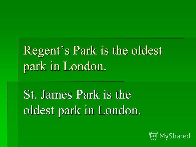 Regents Park is the oldest park in London. St. James Park is the oldest park in London.