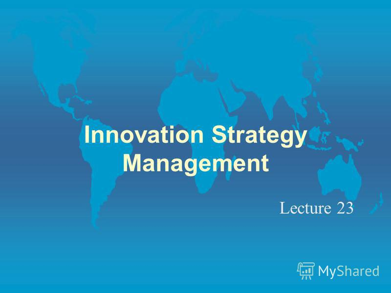 Innovation Strategy Management Lecture 23
