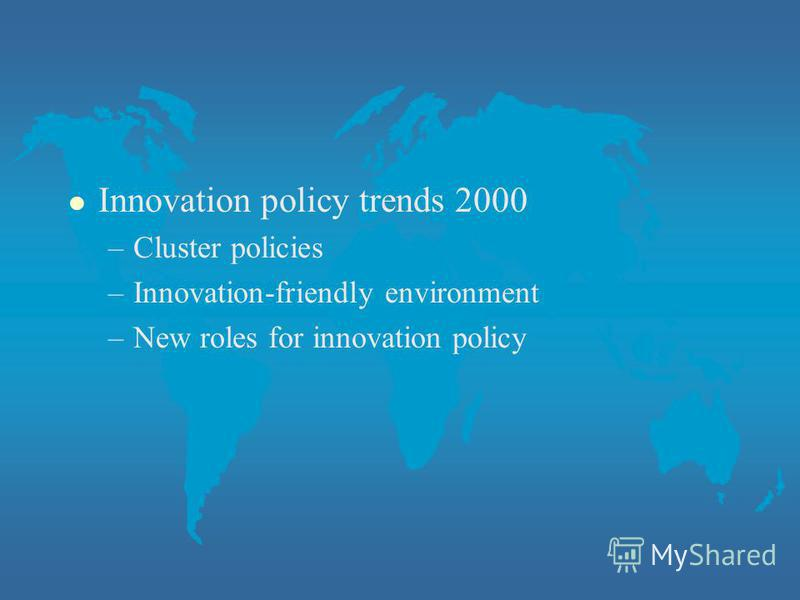 l Innovation policy trends 2000 –Cluster policies –Innovation-friendly environment –New roles for innovation policy