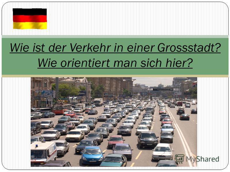 Wie ist der Verkehr in einer Grossstadt? Wie orientiert man sich hier?