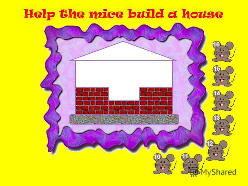 Help the mice build a house 10 11 1212 13 14 1515 1616