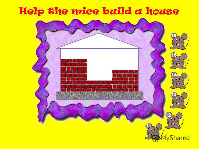 Help the mice build a house 11 1212 13 14 1515 1616