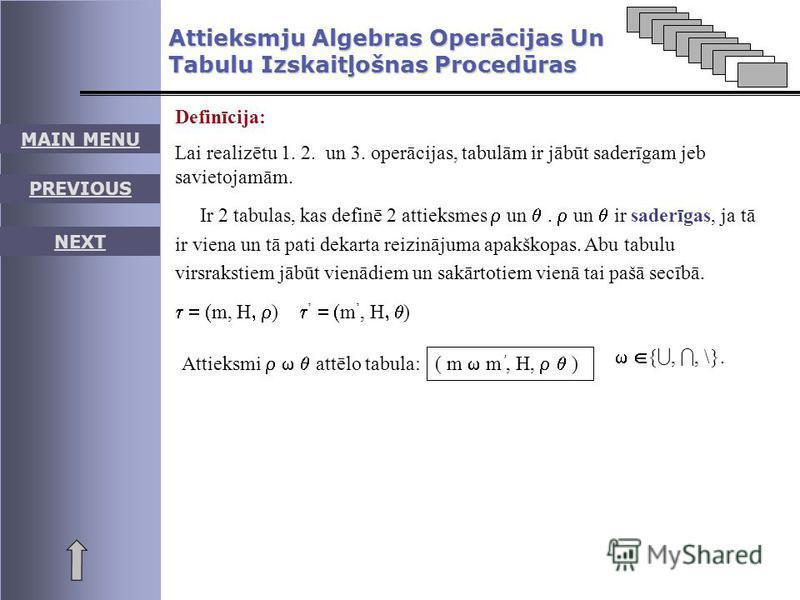 MAIN MENU PREVIOUS NEXT Attieksmju Algebras Operācijas Un Tabulu Izskaitļošnas Procedūras Definīcija: Lai realizētu 1. 2. un 3. operācijas, tabulām ir jābūt saderīgam jeb savietojamām. Ir 2 tabulas, kas definē 2 attieksmes un. un ir saderīgas, ja tā