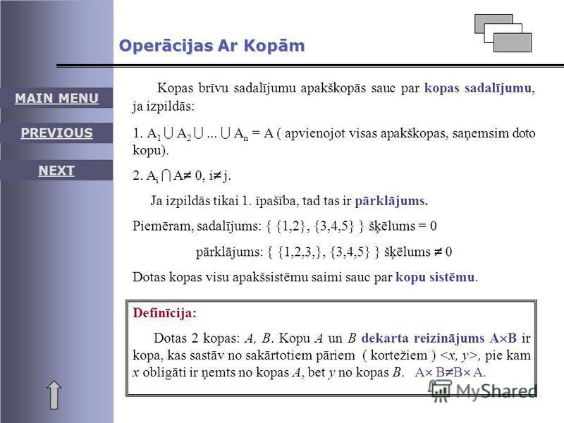 Kopas brīvu sadalījumu apakškopās sauc par kopas sadalījumu, ja izpildās: 1. A 1 A 2... A n = A ( apvienojot visas apakškopas, saņemsim doto kopu). 2. A i A 0, i j. Ja izpildās tikai 1. īpašība, tad tas ir pārklājums. Piemēram, sadalījums: { {1,2}, {