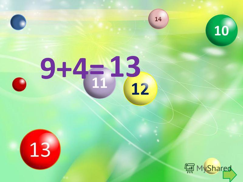 11 13 12 9+4= 13 14 10