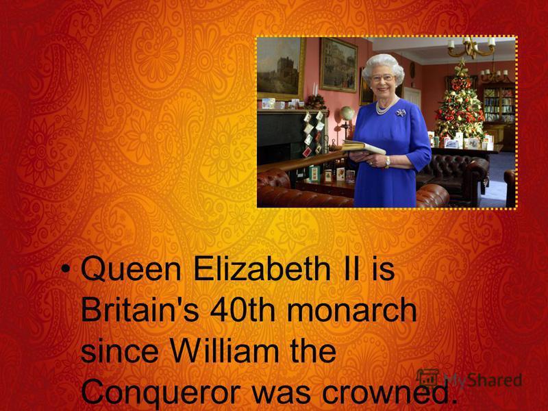 Queen Elizabeth II is Britain's 40th monarch since William the Conqueror was crowned.