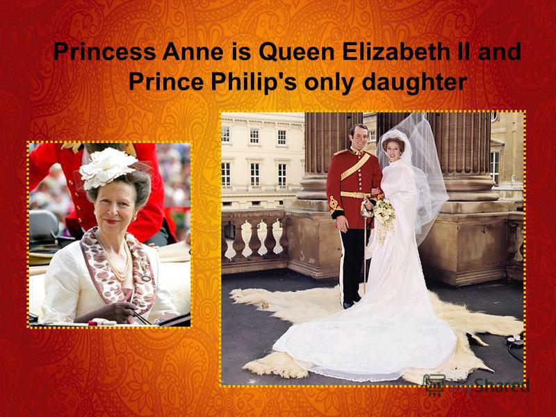 Princess Anne is Queen Elizabeth II and Prince Philip's only daughter