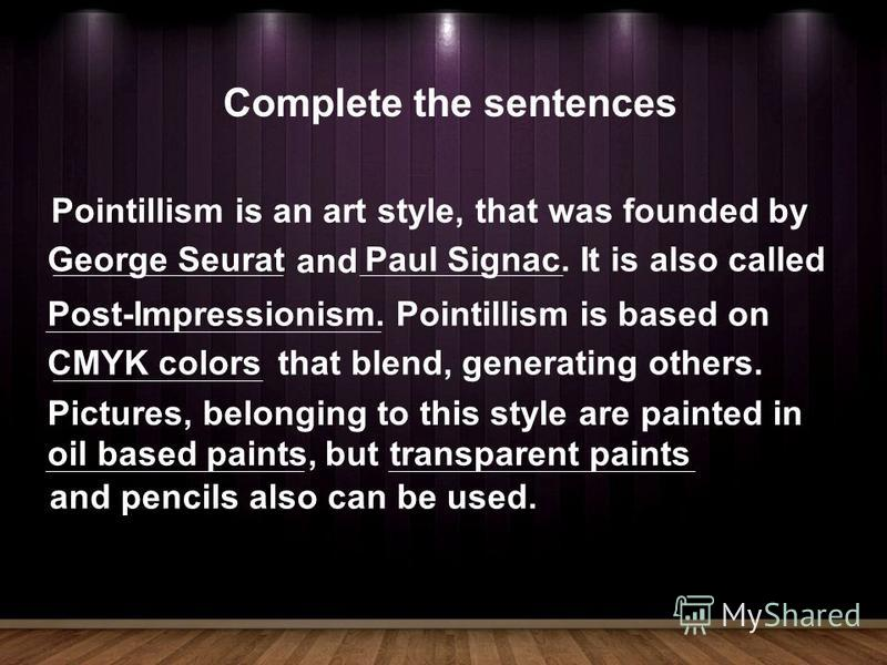 Pointillism is an art style, that was founded by George Seurat and Paul Signac. Post-Impressionism. It is also called Pointillism is based on CMYK colorsthat blend, generating others. Pictures, belonging to this style are painted in oil based paints,