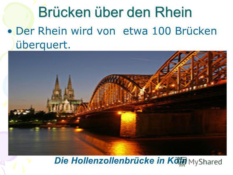 Brücken über den Rhein Der Rhein wird von etwa 100 Brücken überquert. Die Hollenzollenbrücke in Köln