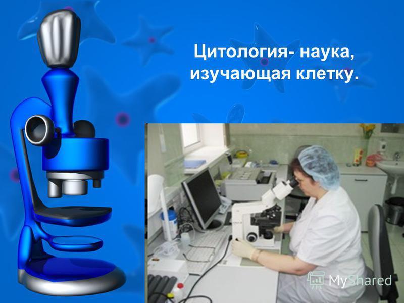 Цитология- наука, изучающая клетку.