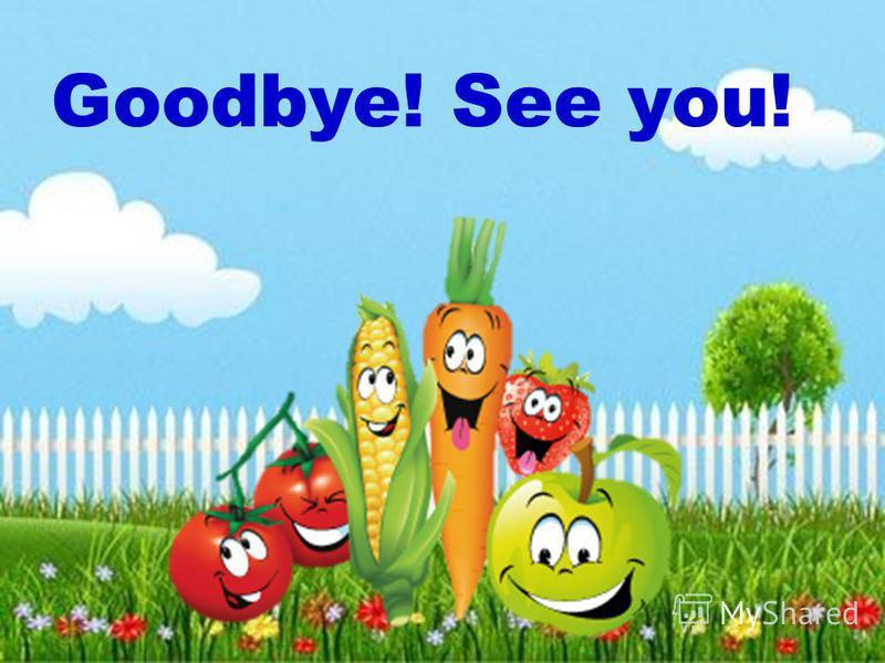 Goodbye! See you!