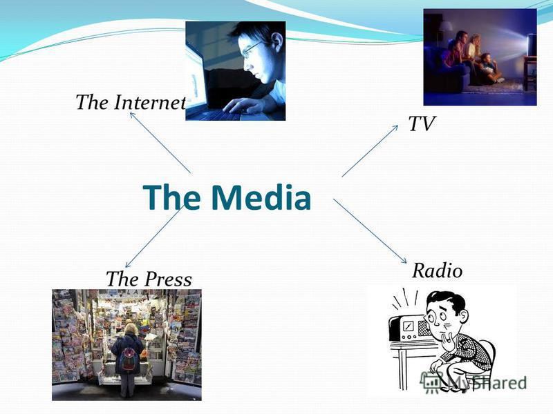 The Media The Internet TV Radio The Press