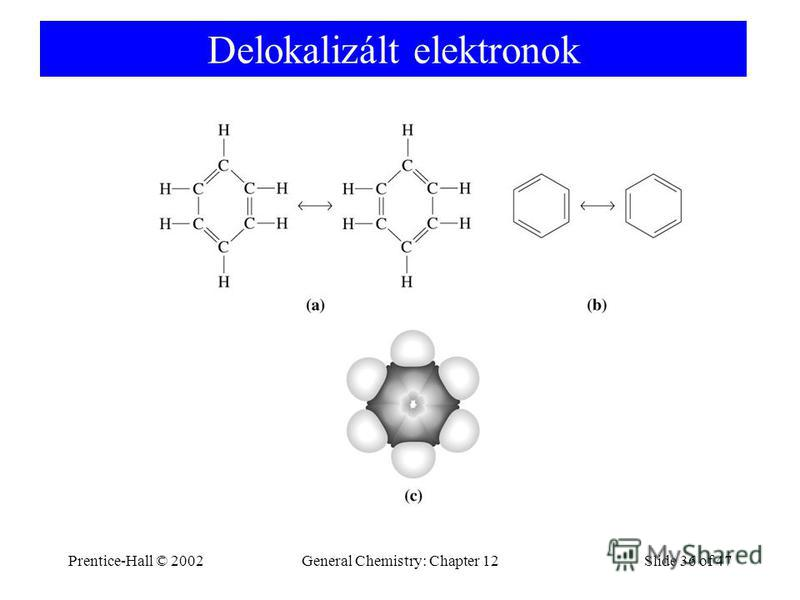 Prentice-Hall © 2002General Chemistry: Chapter 12Slide 36 of 47 Delokalizált elektronok