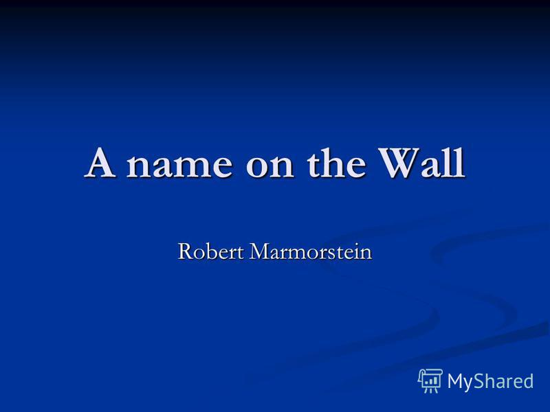 A name on the Wall Robert Marmorstein