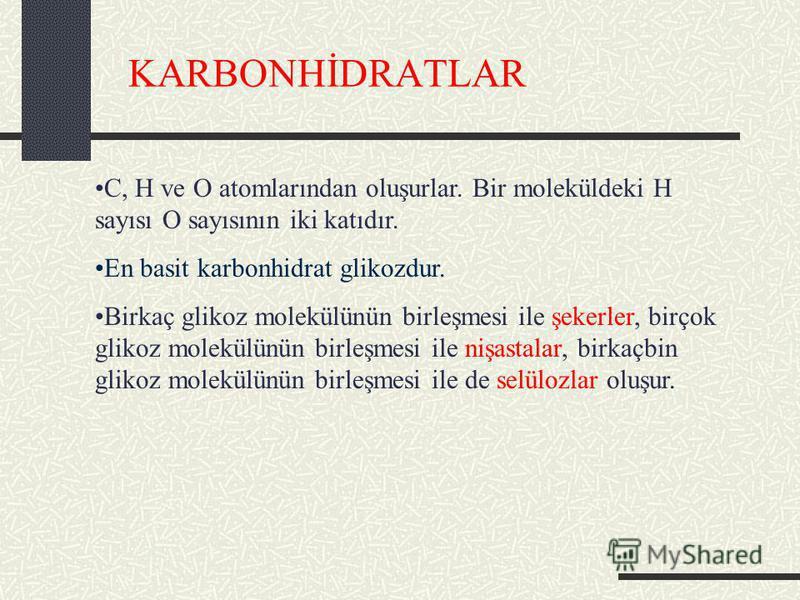 KARBONHİDRATLAR C, H ve O atomlarından oluşurlar. Bir moleküldeki H sayısı O sayısının iki katıdır. En basit karbonhidrat glikozdur. Birkaç glikoz molekülünün birleşmesi ile şekerler, birçok glikoz molekülünün birleşmesi ile nişastalar, birkaçbin gli