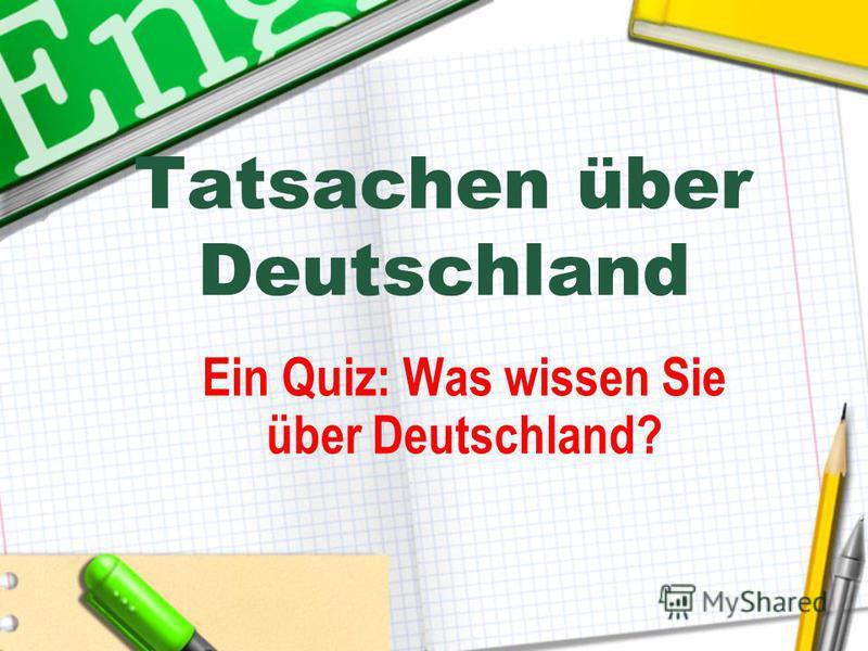 Tatsachen über Deutschland Ein Quiz: Was wissen Sie über Deutschland?