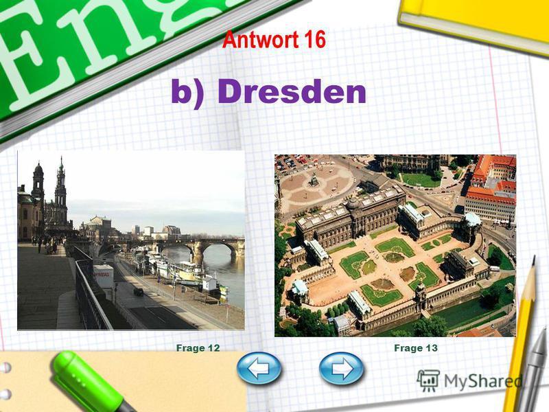 Antwort 16 b) Dresden Frage 12 Frage 13