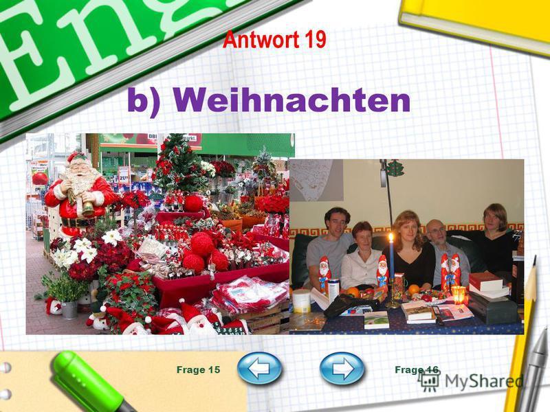 Antwort 19 b) Weihnachten Frage 15 Frage 16
