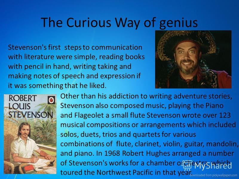 The Curious Way of genius Stevenson's first steps to communication with literature were simple, reading books with pencil in hand, writing taking and making notes of speech and expression if it was something that he liked. Other than his addiction to