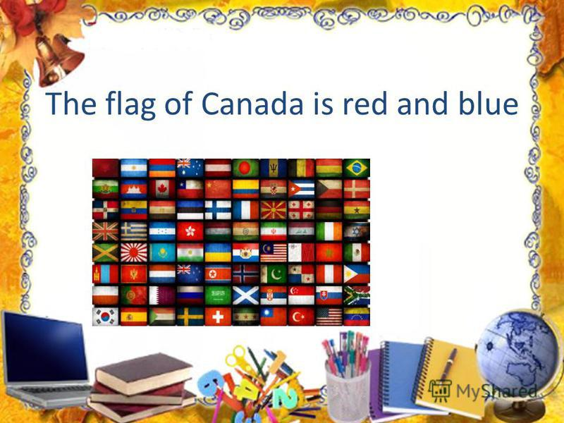 The flag of Canada is red and blue