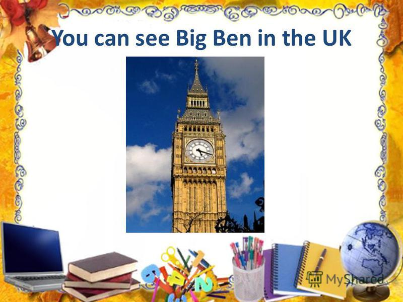 You can see Big Ben in the UK