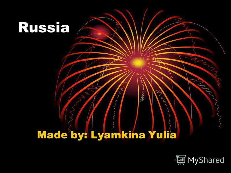 Russia Made by: Lyamkina Yulia