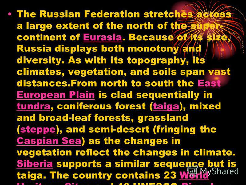 The Russian Federation stretches across a large extent of the north of the super- continent of Eurasia. Because of its size, Russia displays both monotony and diversity. As with its topography, its climates, vegetation, and soils span vast distances.