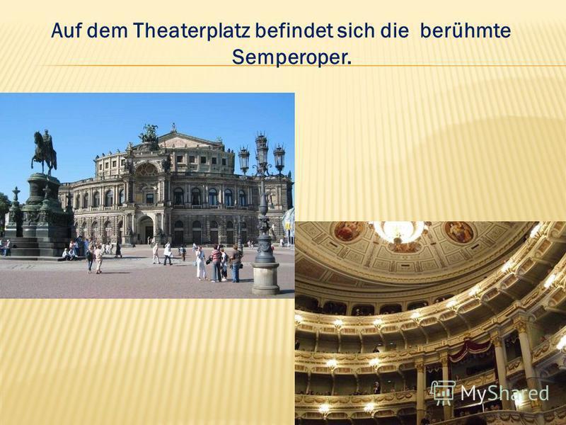 Auf dem Theaterplatz befindet sich die berühmte Semperoper.