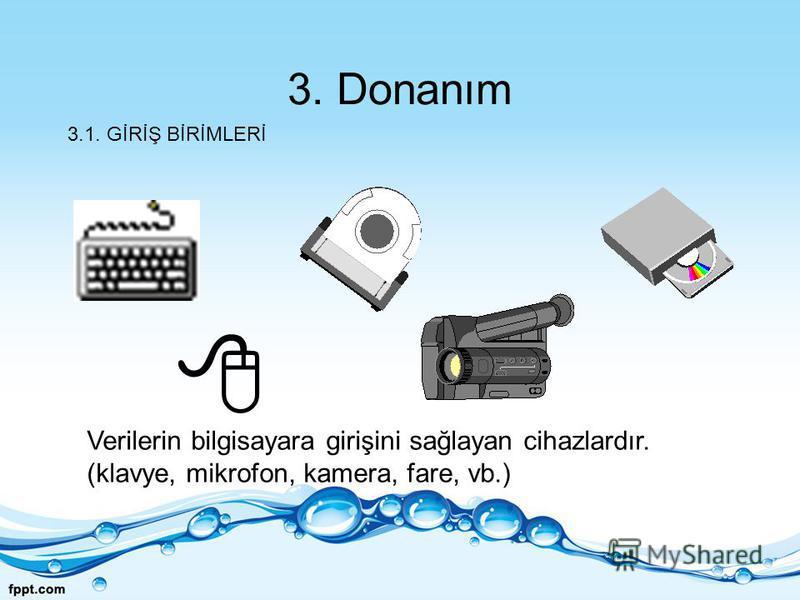 3. Donanım Verilerin bilgisayara girişini sağlayan cihazlardır. (klavye, mikrofon, kamera, fare, vb.) 3.1. GİRİŞ BİRİMLERİ