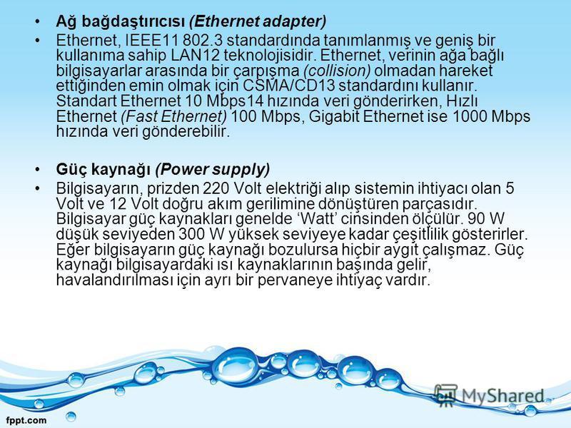 Ağ bağdaştırıcısı (Ethernet adapter) Ethernet, IEEE11 802.3 standardında tanımlanmış ve geniş bir kullanıma sahip LAN12 teknolojisidir. Ethernet, verinin ağa bağlı bilgisayarlar arasında bir çarpışma (collision) olmadan hareket ettiğinden emin olmak