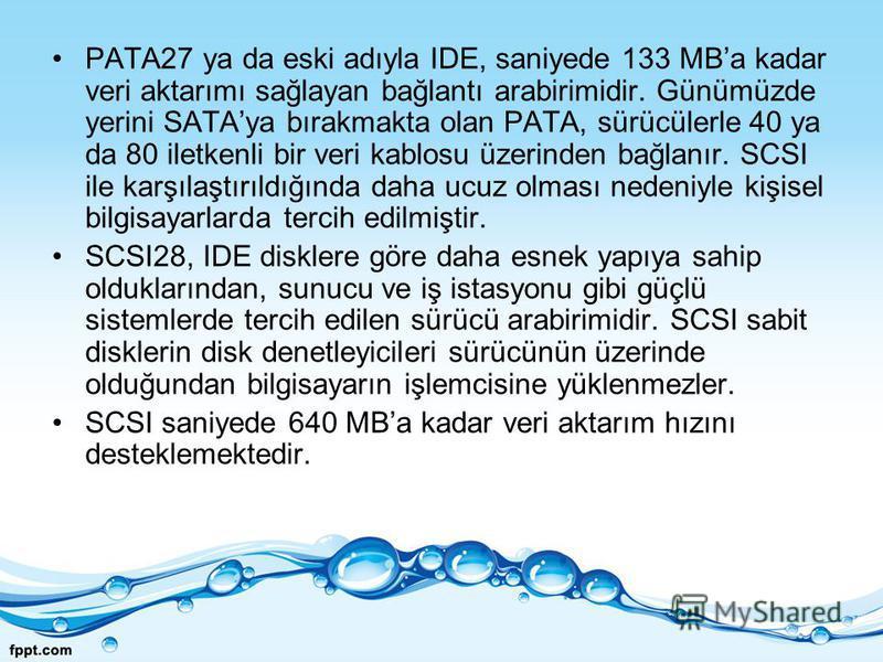 PATA27 ya da eski adıyla IDE, saniyede 133 MBa kadar veri aktarımı sağlayan bağlantı arabirimidir. Günümüzde yerini SATAya bırakmakta olan PATA, sürücülerle 40 ya da 80 iletkenli bir veri kablosu üzerinden bağlanır. SCSI ile karşılaştırıldığında daha