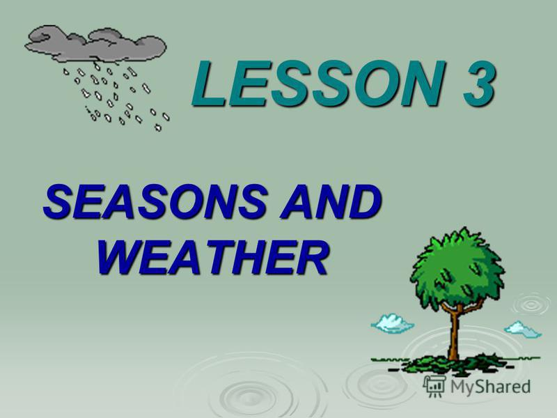 LESSON 3 SEASONS AND WEATHER