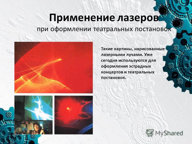 Применение лазеров при оформлении театральных постановок Такие картины, нарисованные лазерными лучами. Уже сегодня используются для оформления эстрадных концертов и театральных постановок.