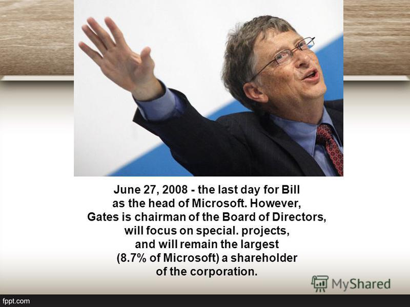 In 1998. Gates stepped down as president of Microsoft Corporation and retired as chief executive officer. Both positions got Steve Ballmer.