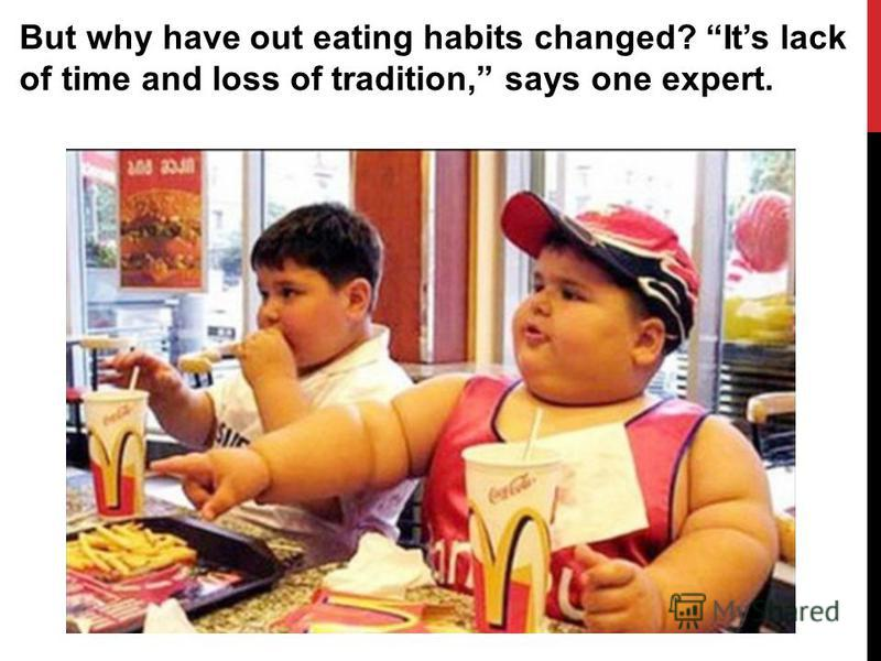 But why have out eating habits changed? Its lack of time and loss of tradition, says one expert.