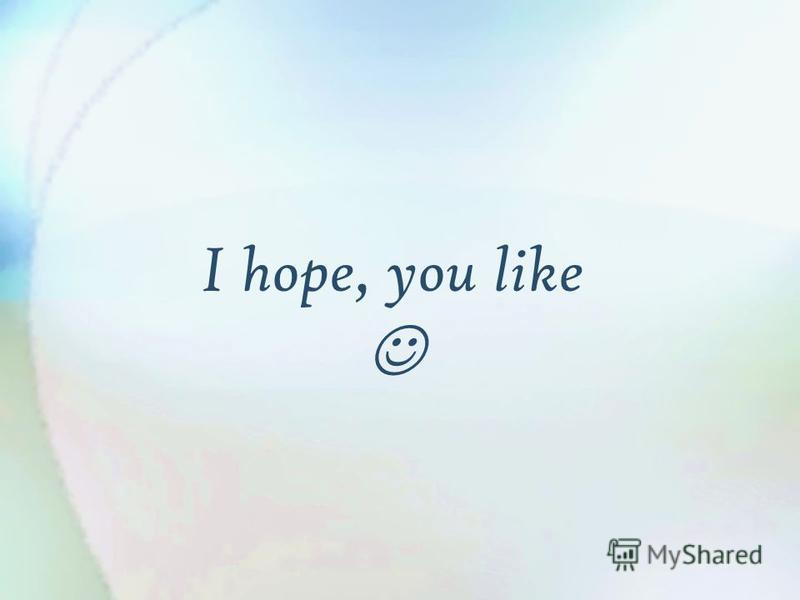 I hope, you like