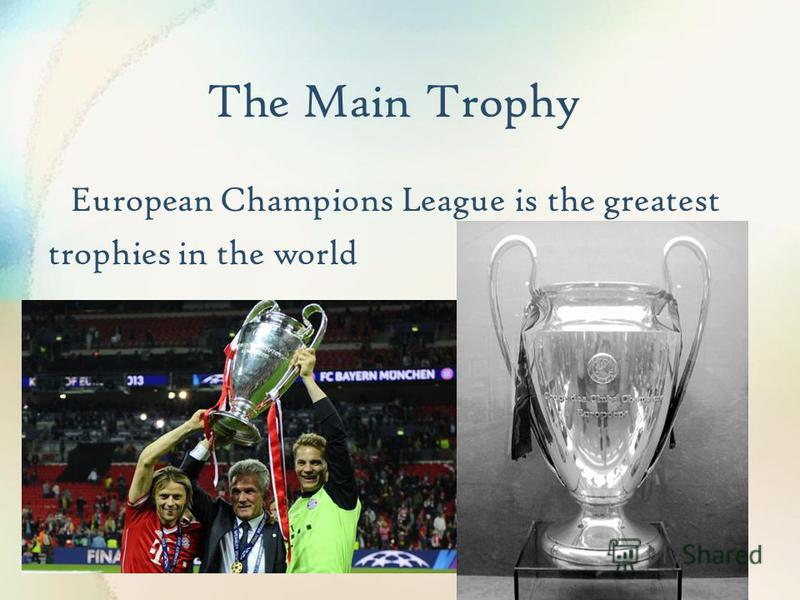 The Main Trophy European Champions League is the greatest trophies in the world