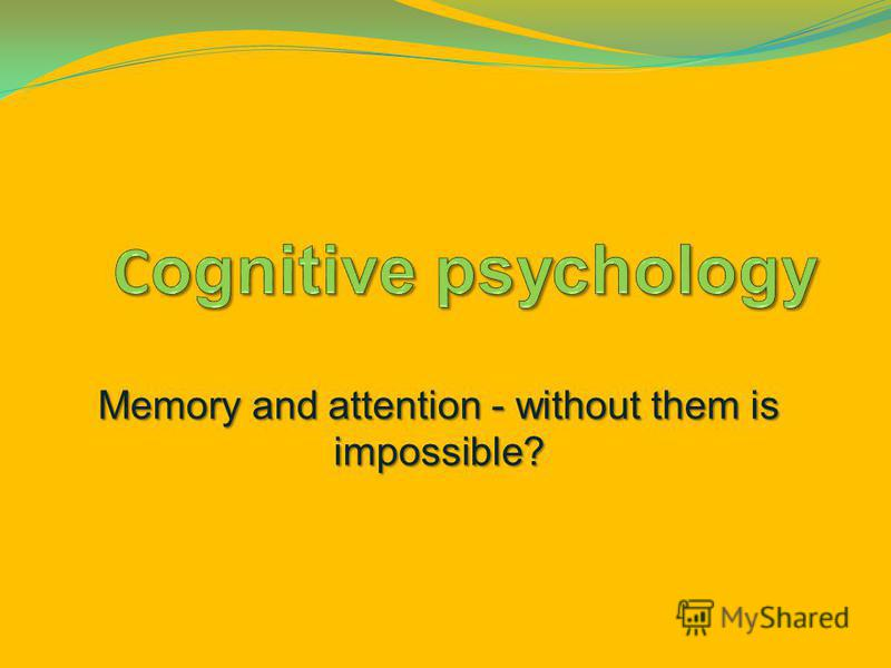 attention cognitive psychology Cognitive psychology master's students study the science of how conscious organisms think cognitive psychology master's degree programs focus on exploring mental processes including memory, attention, creativity, thinking language use, perception, and problem solving.