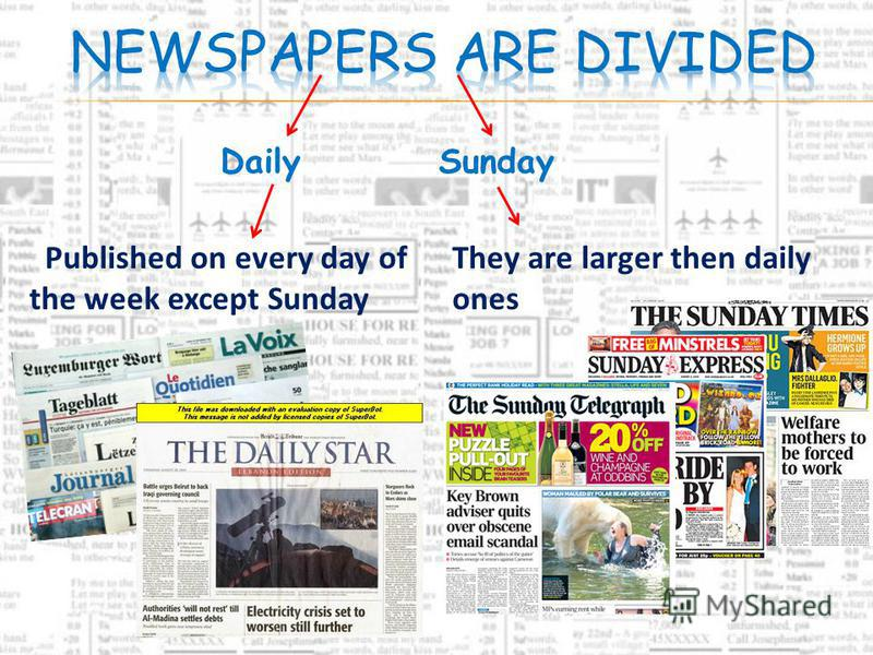 DailySunday Published on every day of the week except Sunday They are larger then daily ones
