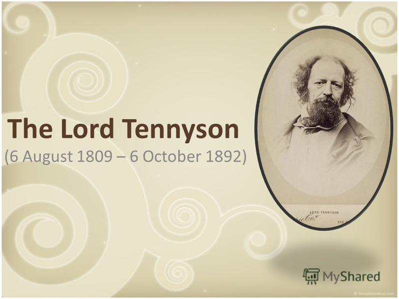 The Lord Tennyson (6 August 1809 – 6 October 1892)