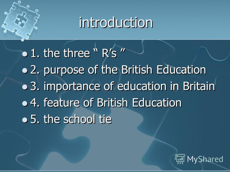 introduction 1. the three Rs 2. purpose of the British Education 3. importance of education in Britain 4. feature of British Education 5. the school tie 1. the three Rs 2. purpose of the British Education 3. importance of education in Britain 4. feat