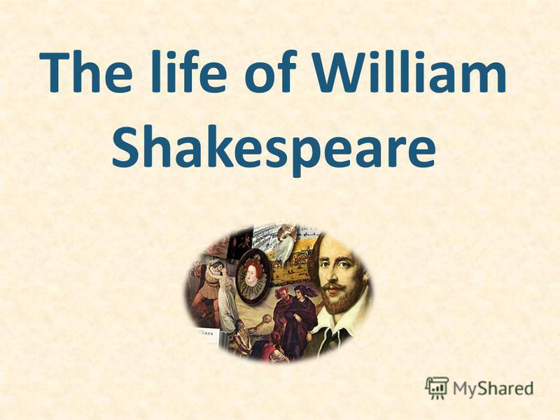 The life of William Shakespeare